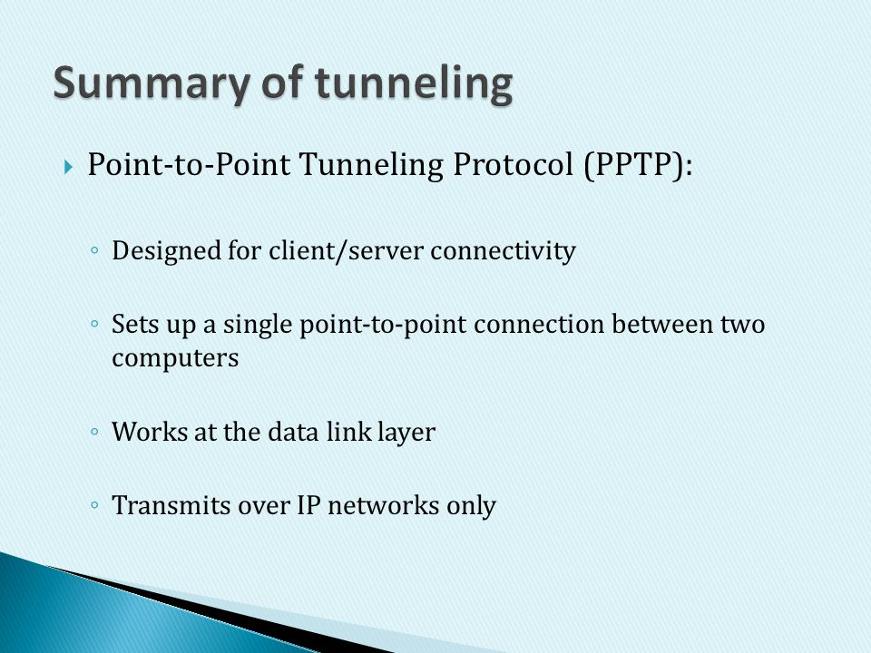 Summary of tunneling Point-to-Point Tunneling Protocol (PPTP):