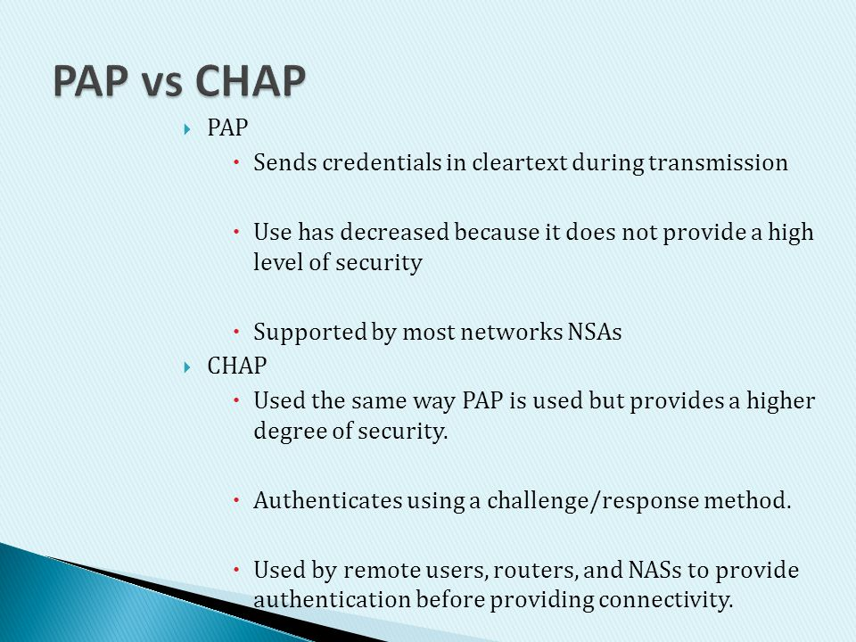 PAP vs CHAP PAP Sends credentials in cleartext during transmission