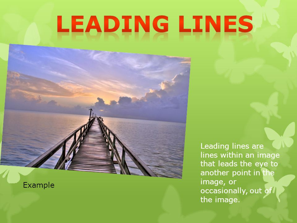 Leading lines Leading lines are lines within an image that leads the eye to another point in the image, or occasionally, out of the image.