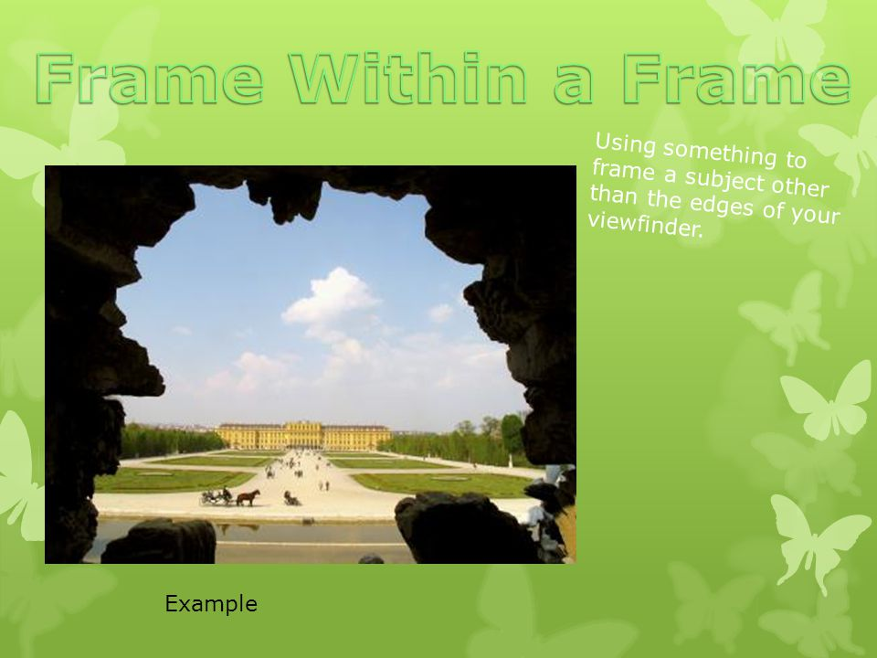 Frame Within a Frame Using something to frame a subject other than the edges of your viewfinder.