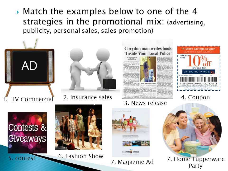 Match the examples below to one of the 4 strategies in the promotional mix: (advertising, publicity, personal sales, sales promotion)