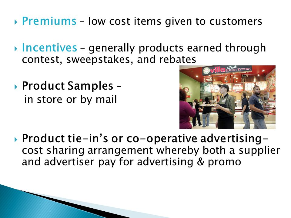 Premiums – low cost items given to customers