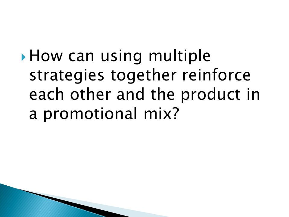 How can using multiple strategies together reinforce each other and the product in a promotional mix