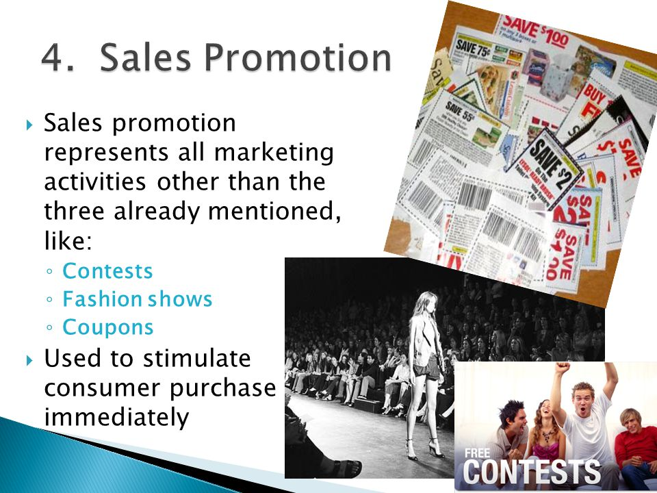 4. Sales Promotion Sales promotion represents all marketing activities other than the three already mentioned, like: