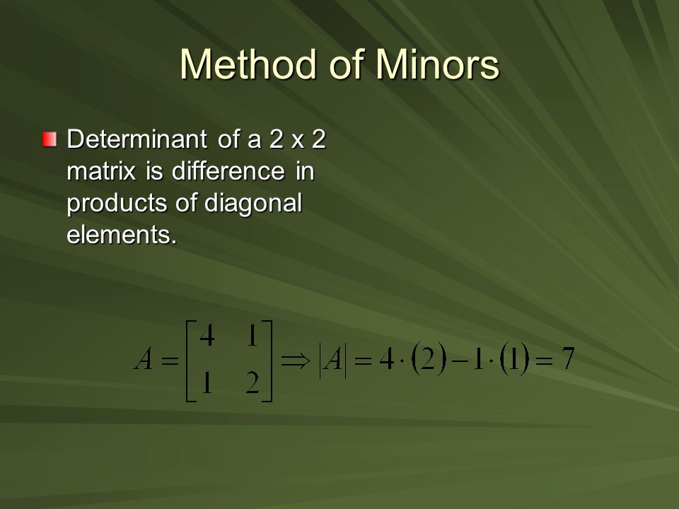 Method of Minors Determinant of a 2 x 2 matrix is difference in products of diagonal elements.