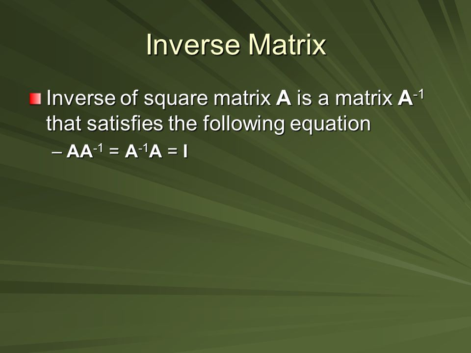 Inverse Matrix Inverse of square matrix A is a matrix A-1 that satisfies the following equation.