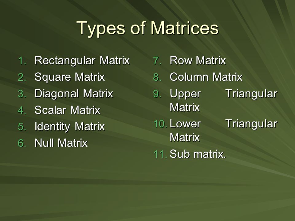 Types of Matrices Rectangular Matrix Square Matrix Diagonal Matrix