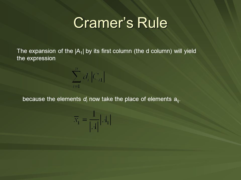 Cramer's Rule The expansion of the |A1| by its first column (the d column) will yield the expression.