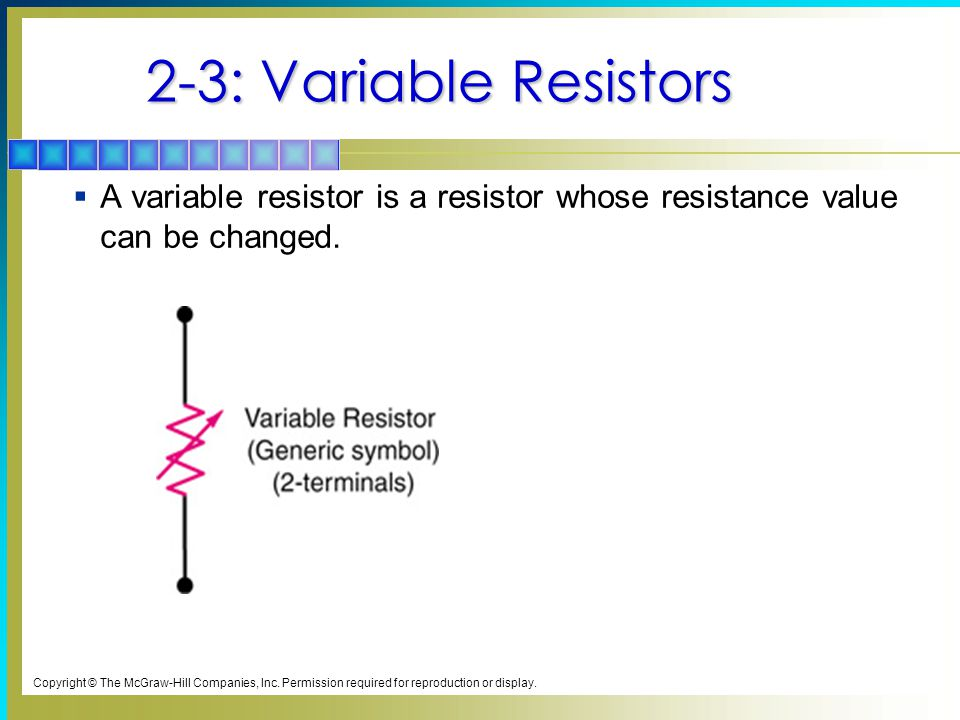 2-3: Variable Resistors A variable resistor is a resistor whose resistance value can be changed.