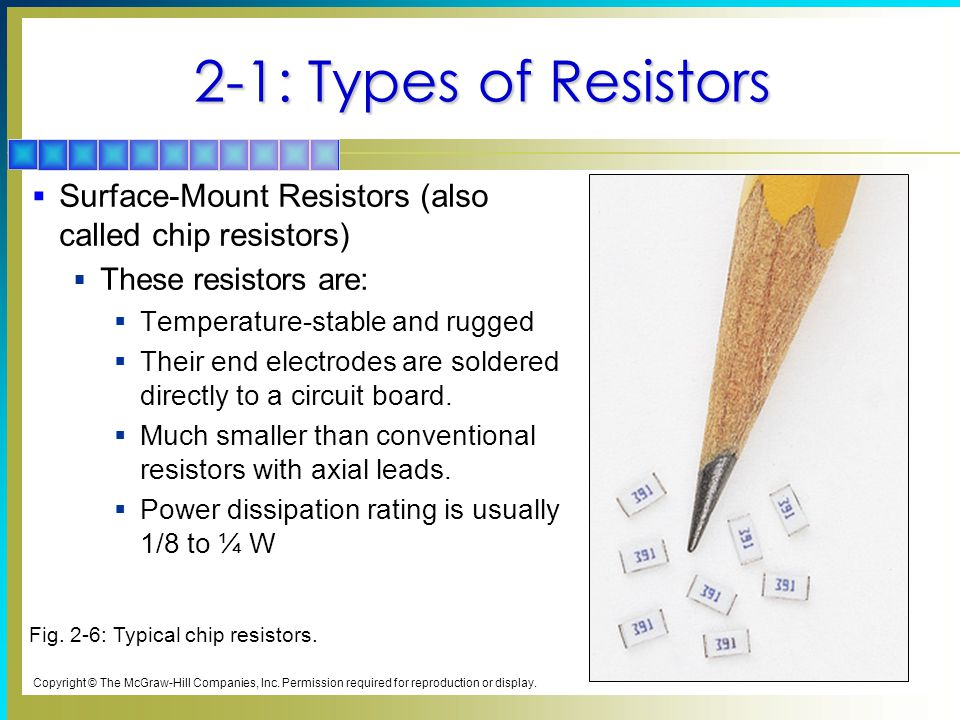2-1: Types of Resistors Surface-Mount Resistors (also called chip resistors) These resistors are: Temperature-stable and rugged.