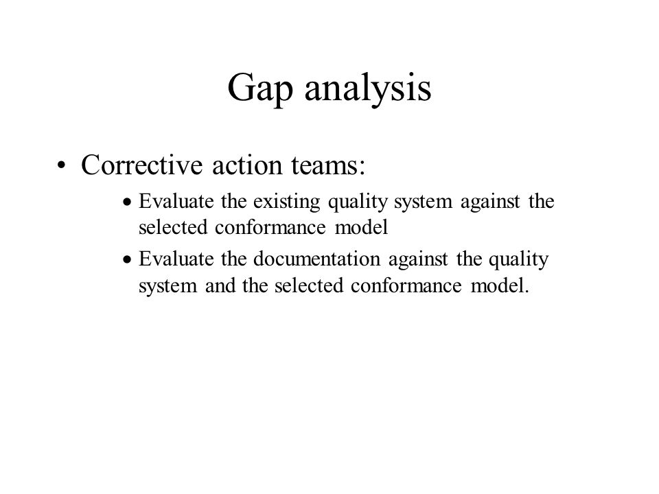 Gap analysis Corrective action teams: