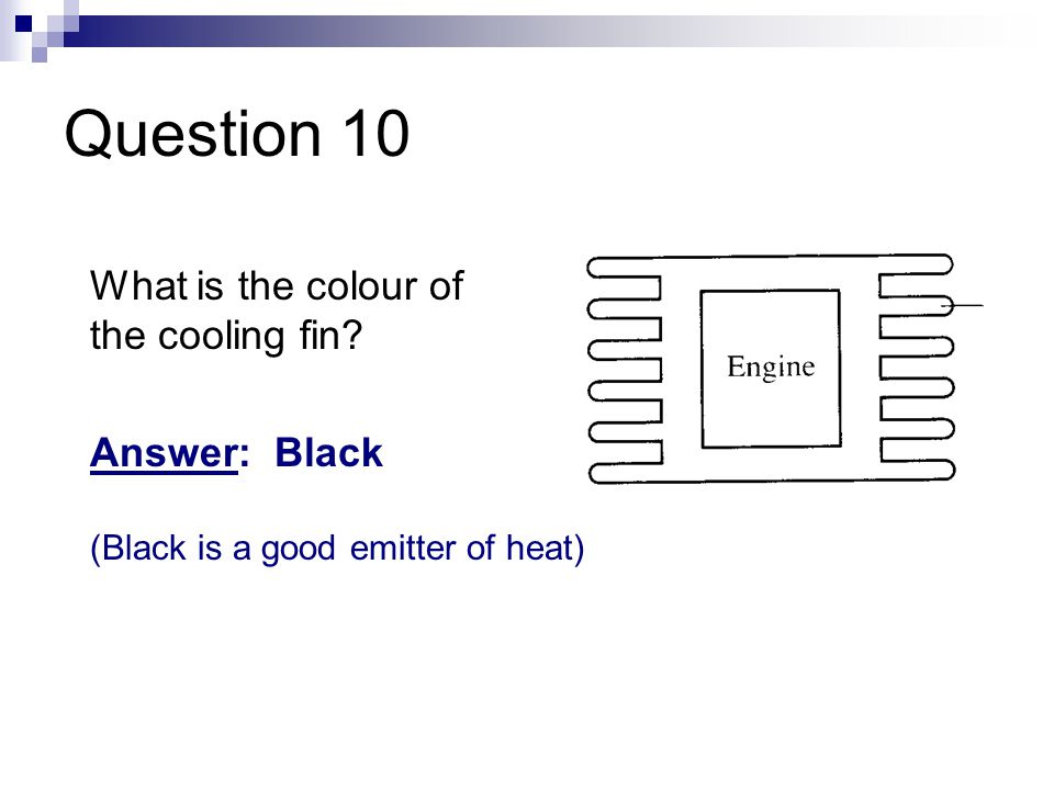 Question 10 What is the colour of the cooling fin Answer: Black