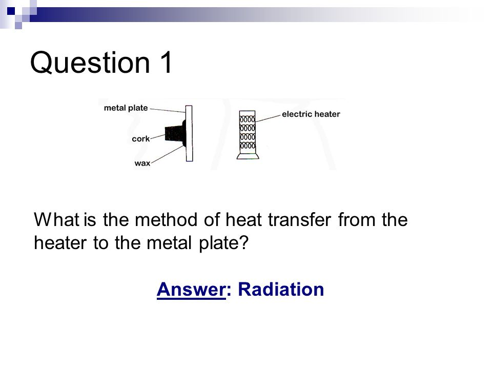 Question 1 What is the method of heat transfer from the heater to the metal plate.