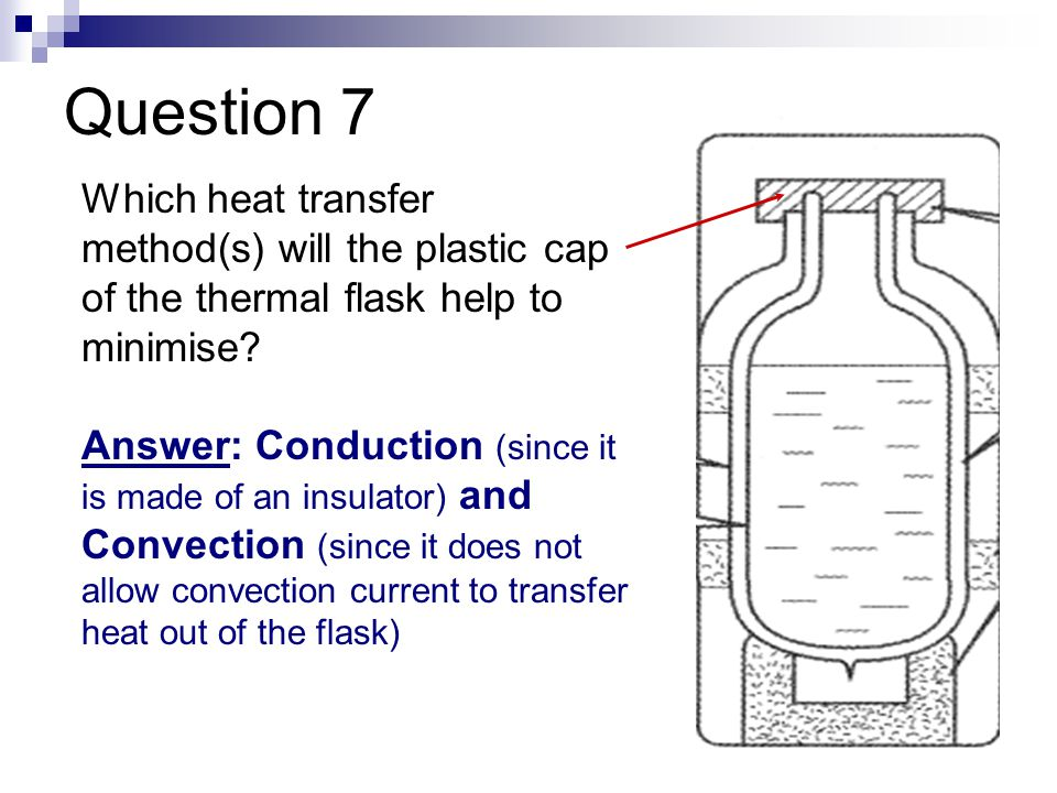 Question 7 Which heat transfer method(s) will the plastic cap of the thermal flask help to minimise