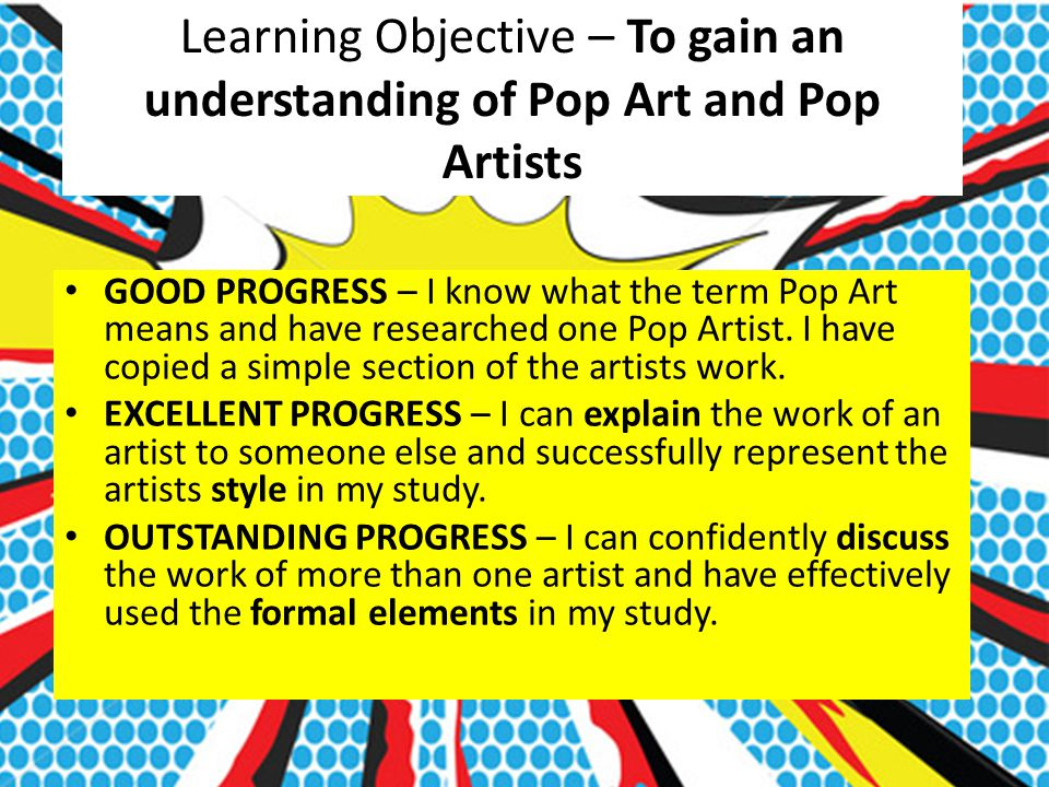 Learning Objective – To gain an understanding of Pop Art and Pop Artists