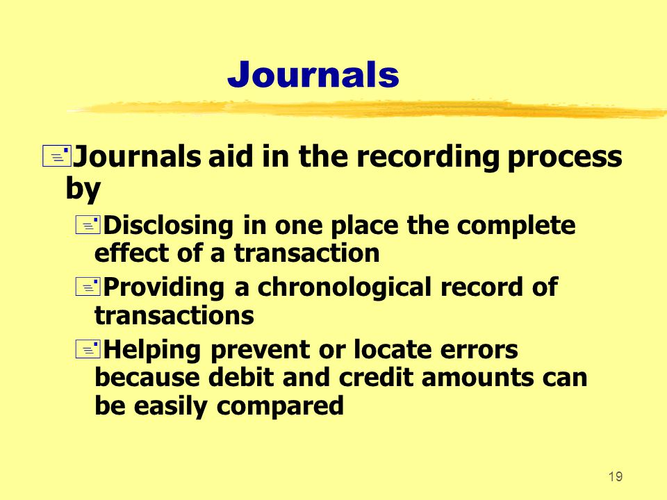 Journals Journals aid in the recording process by