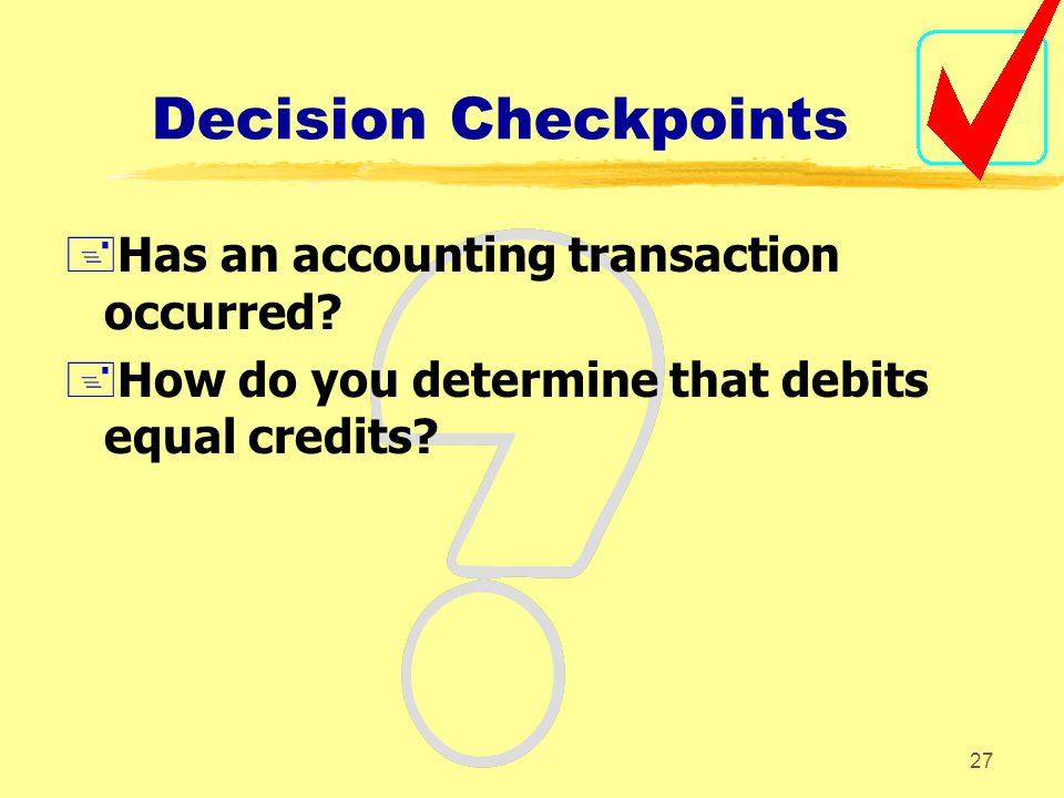 Decision Checkpoints Has an accounting transaction occurred