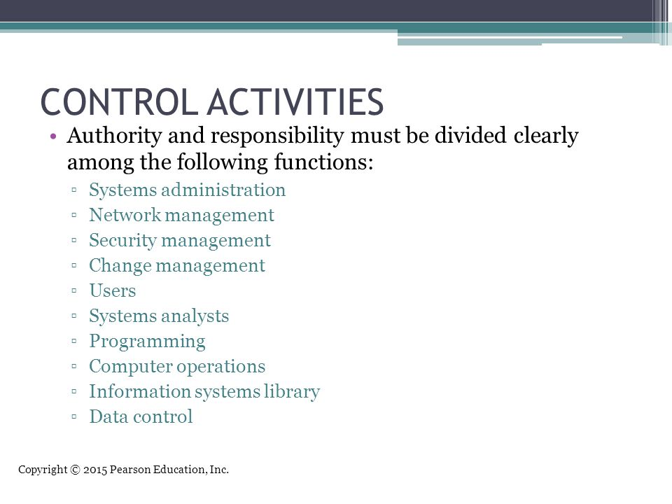CONTROL ACTIVITIES Authority and responsibility must be divided clearly among the following functions: