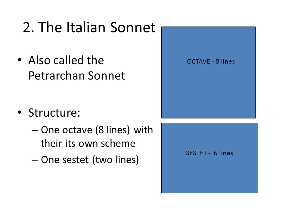 2. The Italian Sonnet Also called the Petrarchan Sonnet Structure: