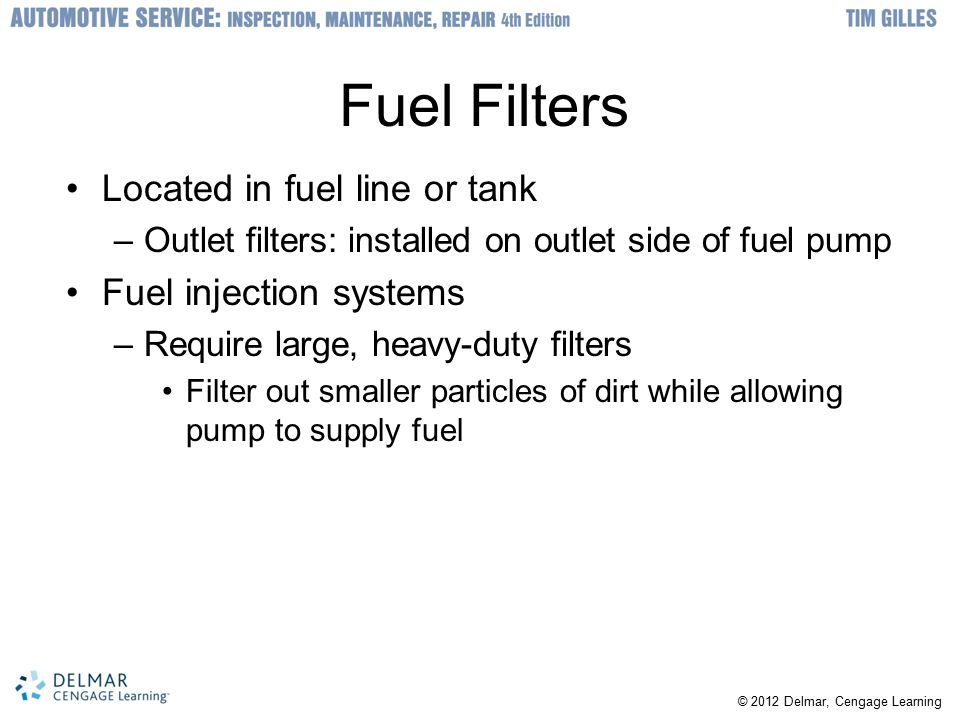 Fuel Filters Located in fuel line or tank Fuel injection systems