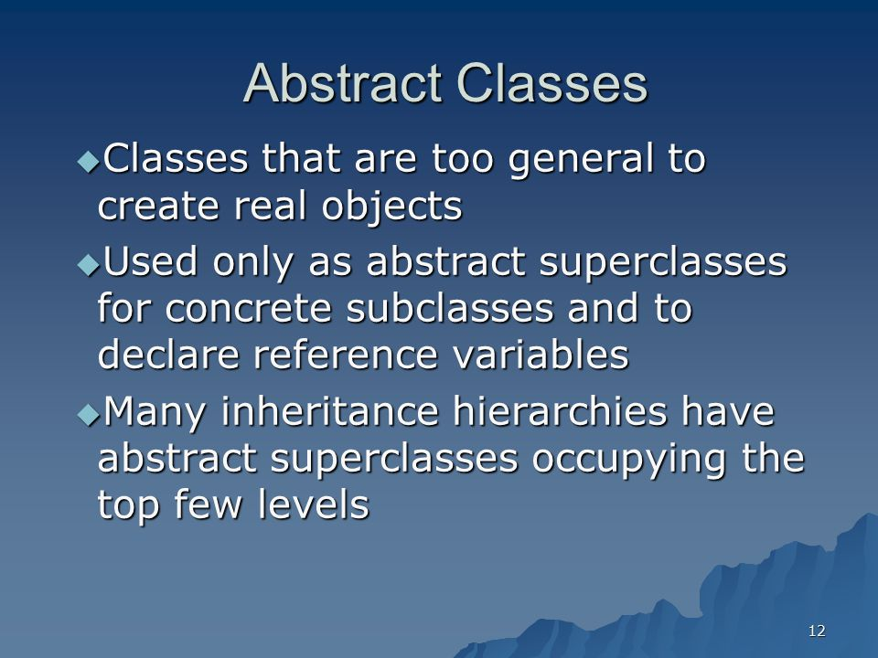 Abstract Classes Classes that are too general to create real objects