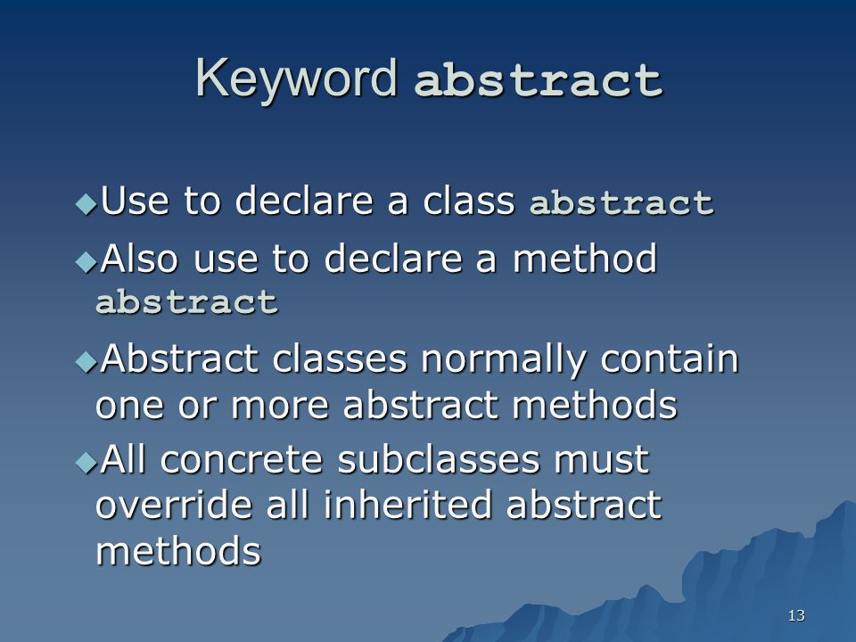 Keyword abstract Use to declare a class abstract