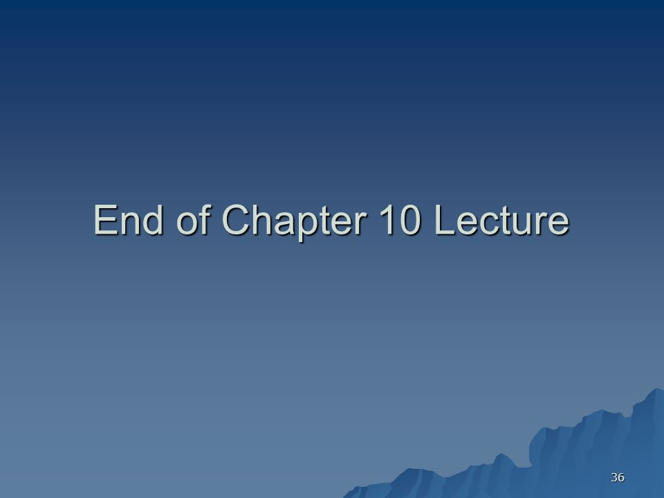 End of Chapter 10 Lecture