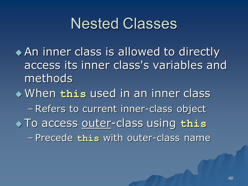 Nested Classes An inner class is allowed to directly access its inner class s variables and methods.