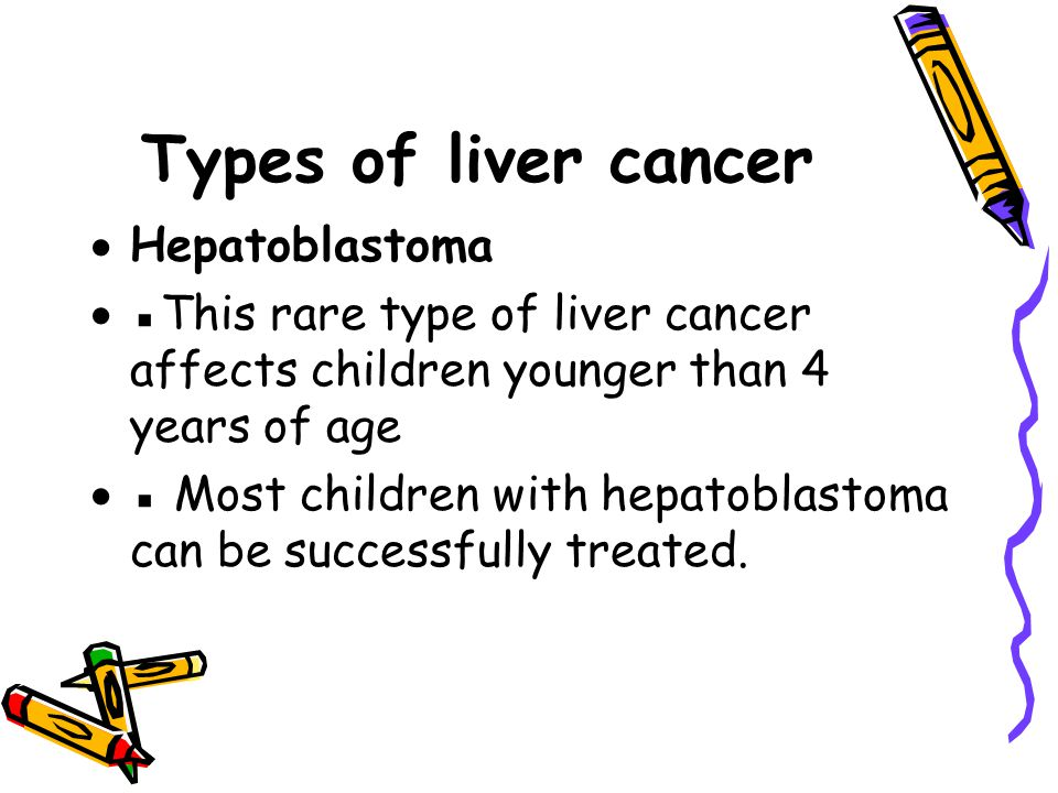 Types of liver cancer Hepatoblastoma