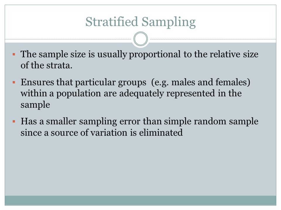 Stratified Sampling The sample size is usually proportional to the relative size of the strata.