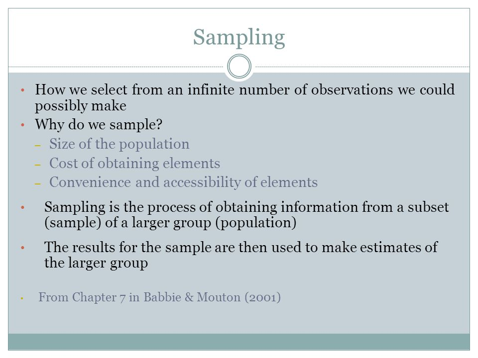 Sampling How we select from an infinite number of observations we could possibly make. Why do we sample