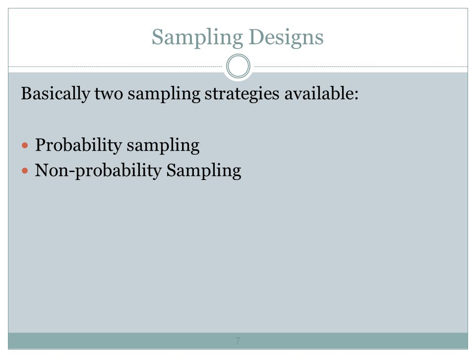 Sampling Designs Basically two sampling strategies available: