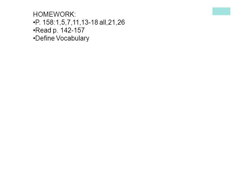 HOMEWORK: P. 158:1,5,7,11,13-18 all,21,26 Read p Define Vocabulary