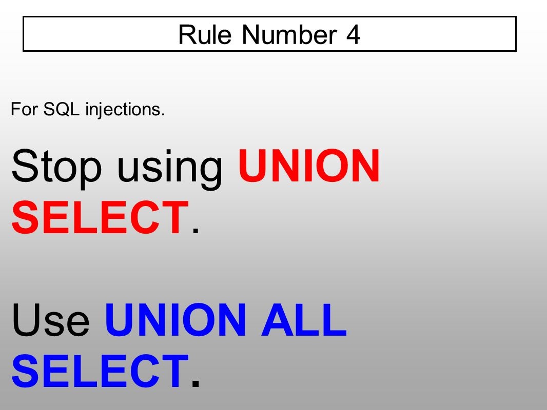 For SQL injections. Stop using UNION SELECT. Use UNION ALL SELECT.