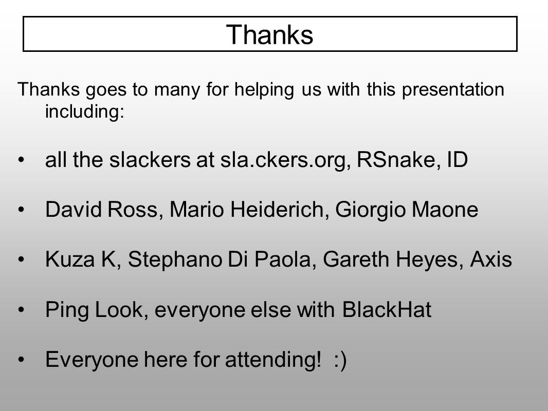 Thanks all the slackers at sla.ckers.org, RSnake, ID