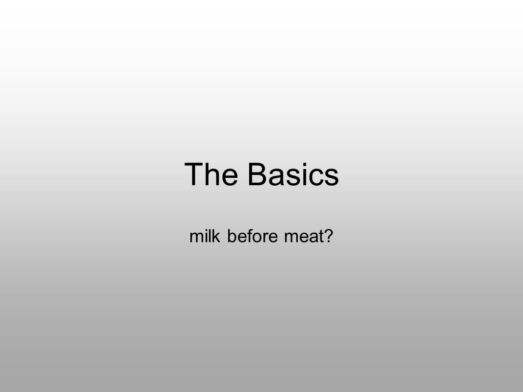 The Basics milk before meat