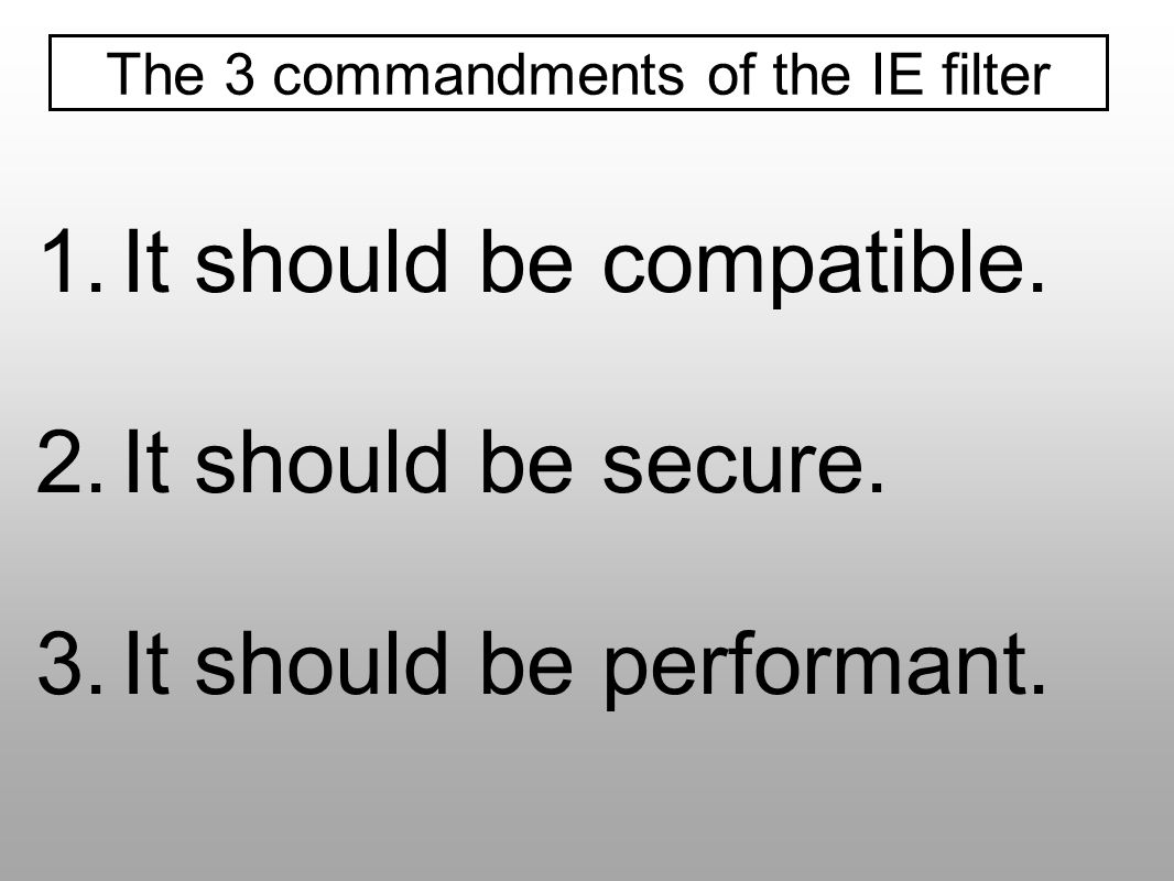 It should be compatible. It should be secure. It should be performant.