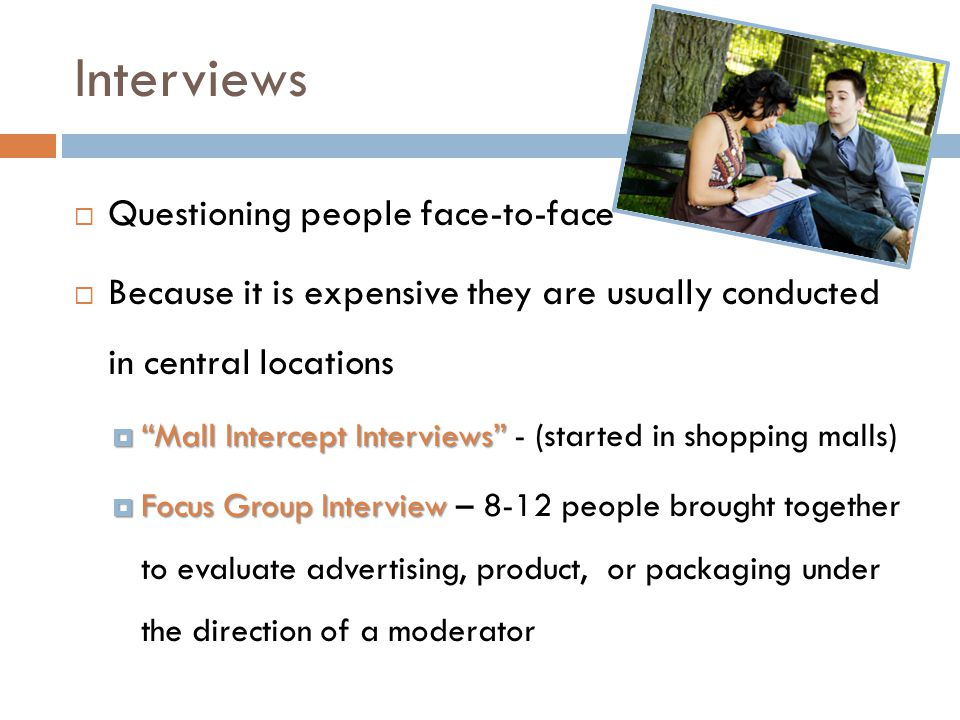 Interviews Questioning people face-to-face