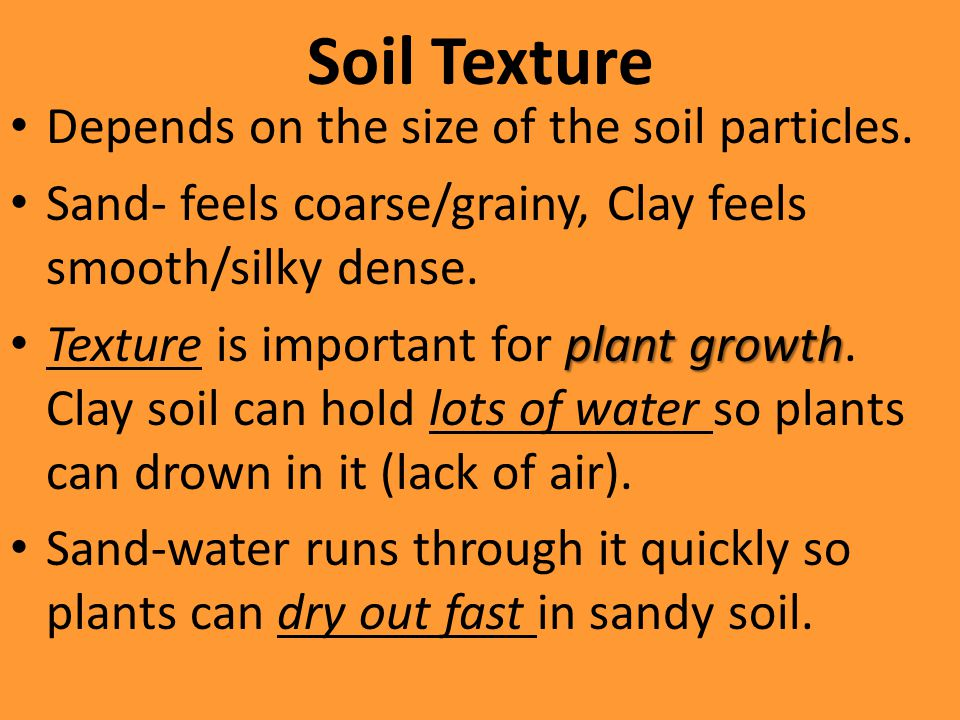 Soil Texture Depends on the size of the soil particles.