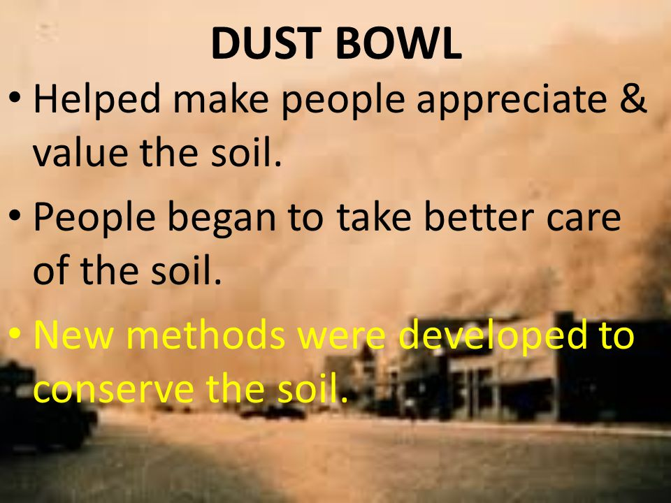 DUST BOWL Helped make people appreciate & value the soil.
