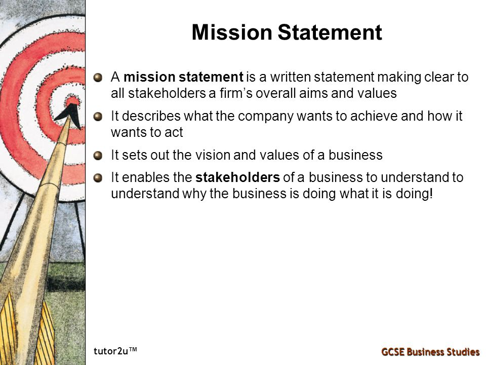 Mission Statement A mission statement is a written statement making clear to all stakeholders a firm's overall aims and values.