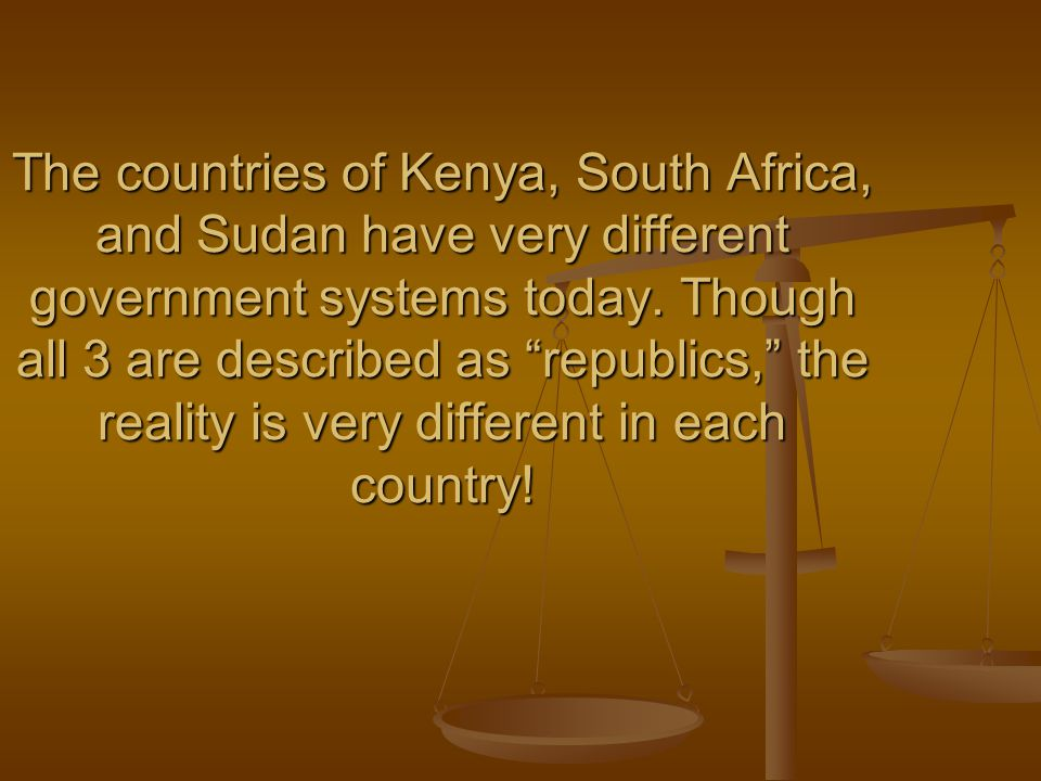 The countries of Kenya, South Africa, and Sudan have very different government systems today.