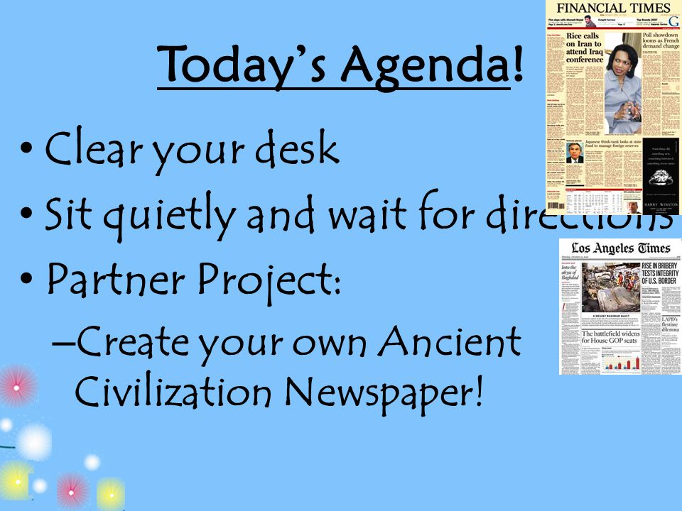 Today's Agenda! Clear your desk Sit quietly and wait for directions