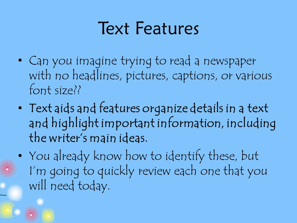 Text Features Can you imagine trying to read a newspaper with no headlines, pictures, captions, or various font size