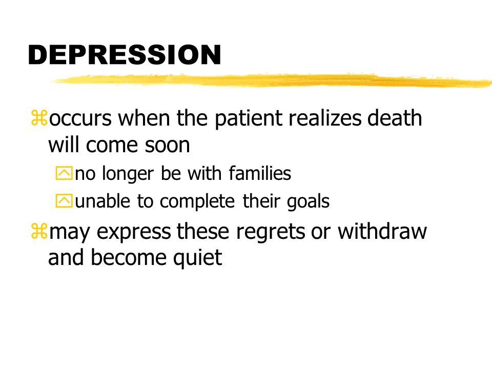 DEPRESSION occurs when the patient realizes death will come soon