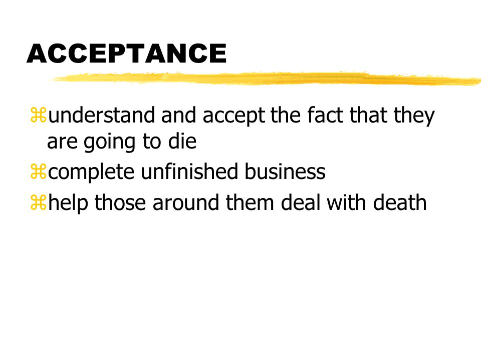 ACCEPTANCE understand and accept the fact that they are going to die