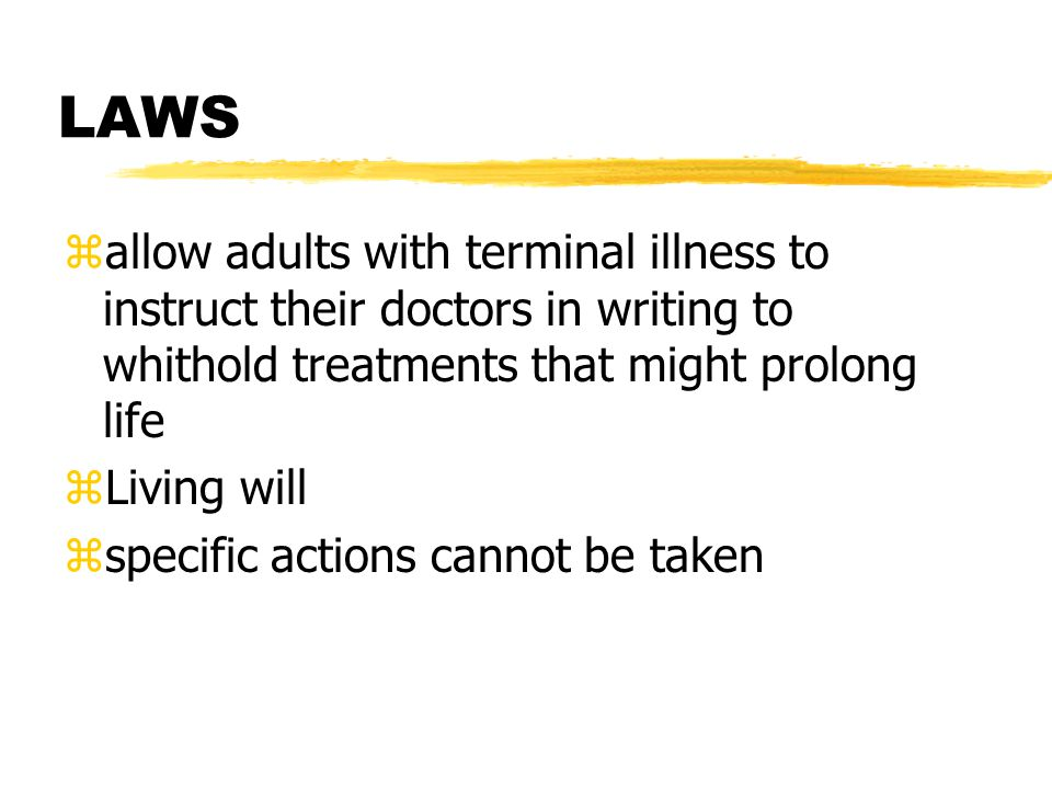 LAWS allow adults with terminal illness to instruct their doctors in writing to whithold treatments that might prolong life.
