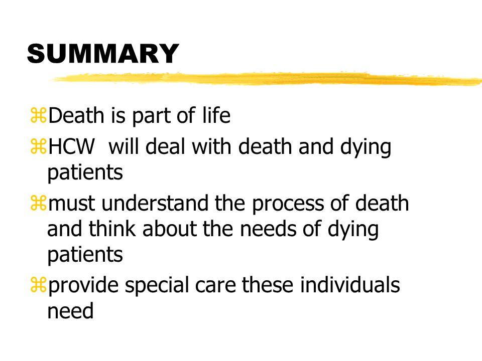 SUMMARY Death is part of life