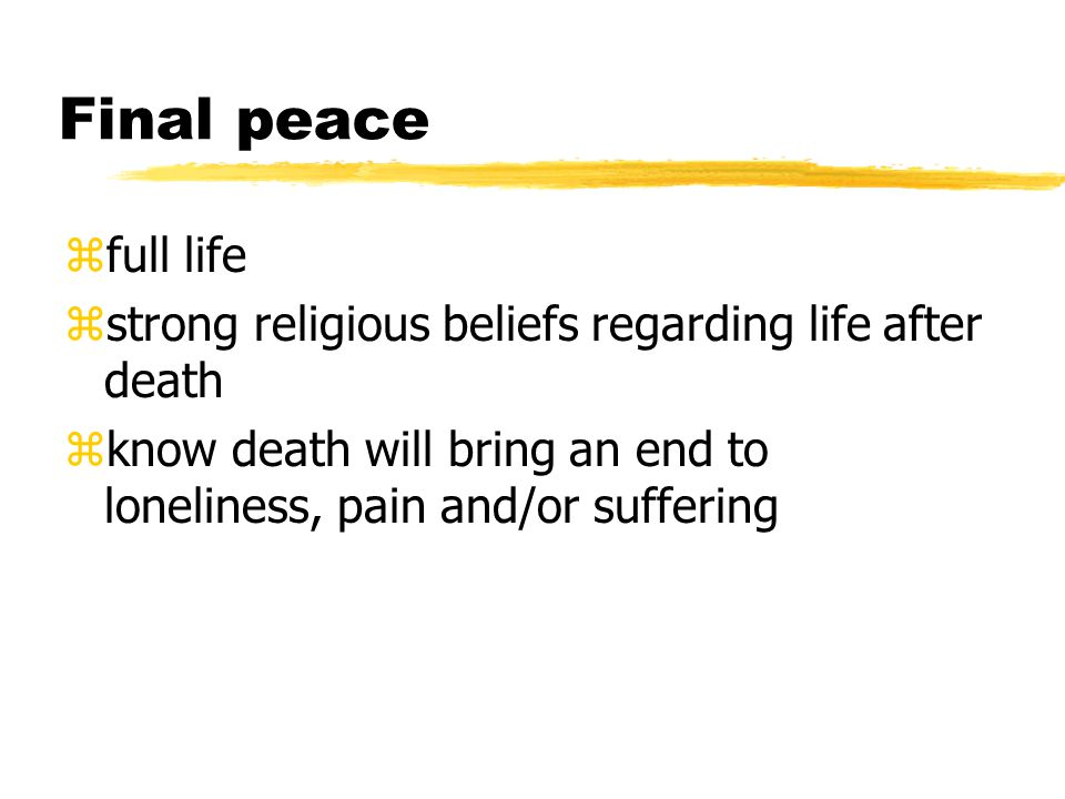Final peace full life. strong religious beliefs regarding life after death.