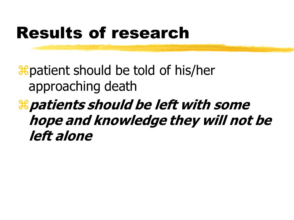 Results of research patient should be told of his/her approaching death.